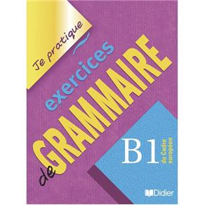 Je Pratique: Exercices de Grammaire - B1
