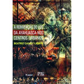 Reinvencao do Uso da Ayahuasca em Centros Urbanos, A