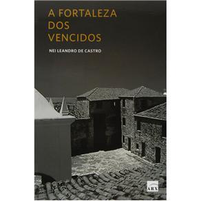 A Fortaleza dos Vencidos - Nei Leandro de Castro