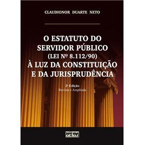 O Estatuto do Servidor Publico (lei 8.112/90): à Luz da Constituição e da Jurisprudência