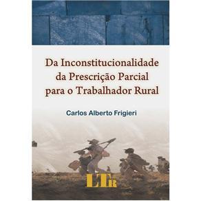 Da Inconstitucionalidade da Prescrição Parcial para o Trabalhador Rural