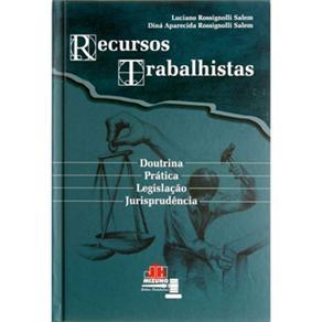 Recursos Trabalhistas: Doutrina, Pratica, Legislação, Jurisprudência