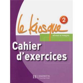 Méthode de Français: Le Kiosque 2: Cahier D