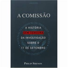 A Comissão: a História Sem Censura da Investigação Sobre o 11 de Setembro - Philip Shenon