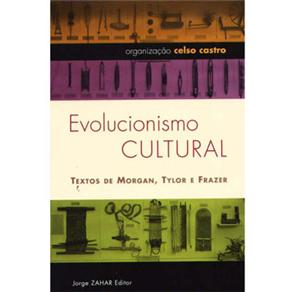 Evolucionismo Cultural: Textos de Morgan, Tylor e Frazer