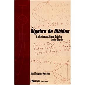 Algebra de Dioides e Aplicacoes aos Sistemas Dinamicos - Eventos Discretos