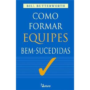 Como Formar Equipes Bem-sucedidas - Bill Butterworth