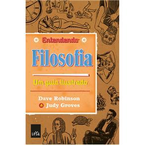 Entendendo Filosofia: um Guia Ilustrado - Dave Robinson e Judy Groves