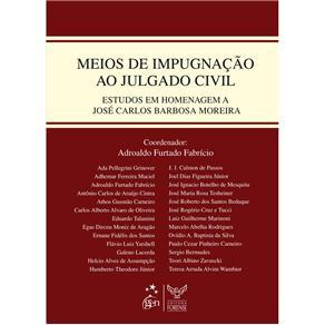 Meios de Impugnacao ao Julgado Civil - Estudos em Homenagem - a Jose Carlos