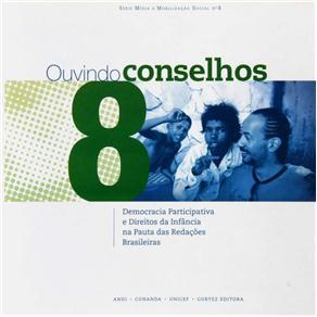 Ouvindo Conselhos Democracia Participativa e Direitos da Infancia na Pauta das Redacoes Brasileira