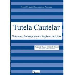 Tutela Cautelar: Natureza, Pressupostos e Regime Jurídico