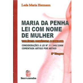 Maria da Penha - Lei Com Nome de Mulher: Violência Doméstica e Familiar; Considerações á Lei Número 11.340/2006 Comentada Artigo por Ar
