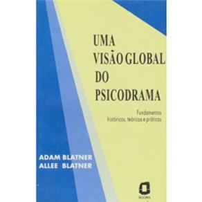 Visão Global do Psicodrama: Fundamentos Históricos, Teóricos e Práticos - Adam Blatner e Allee Blatner