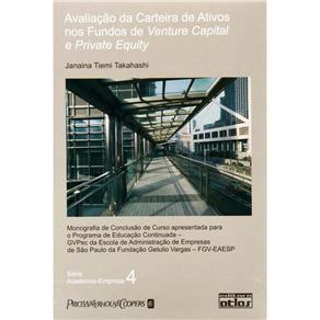 Avaliação da Carteira de Ativos nos Fundos de Venture Capital e Private Equity - V. 4 (série Academia-empresa)