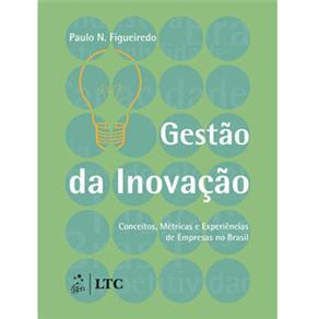 Gestao da Inovacao:conceitos, Metricas e Experiencias de Empresas no Brasil