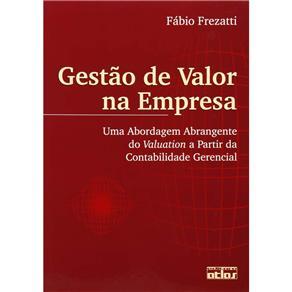 Gestão de Valor na Empresa: uma Abordagem Abrangente do Valuation a Partir da Contabilidade Gerencial (2003 - Edição 1)