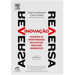 Inovação Reversa: Descubra as Oportunidades Ocultas nos Mercados Emergentes - Vijay Govindarajan e Chris Trimble