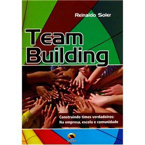 Team Building: Construindo Times Verdadeiros na Empresa, Escola e Comunidade - Reinaldo Soler