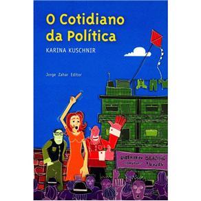 Cotidiano da Política, o - Coleção Antropologia Social