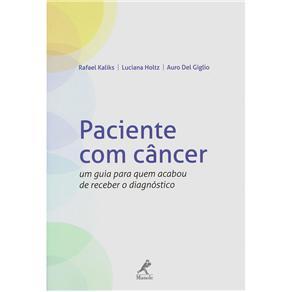 Paciente Com Câncer: um Guia para Quem Acabou de Receber o Diagnóstico - Luciana Holtz; Rafael Kaliks e Auro Del Giglio