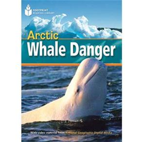 Footprint Reading Library - Level 1 800 Headwords A2 - Arctic Whale Danger! - British English