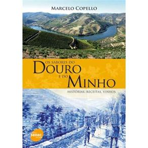 Os Sabores do Douro e do Minho: Histórias, Receitas, Vinhos - Marcelo Cipis e Marcelo Copello