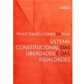 Sistema Constitucional das Liberdades e das Igualdades - Paulo Thadeu Gomes da Silva,