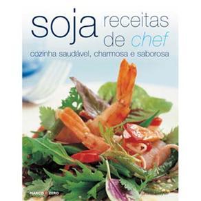 Soja: Receitas do Chef - Cozinha Saudável, Charmosa e Saborosa