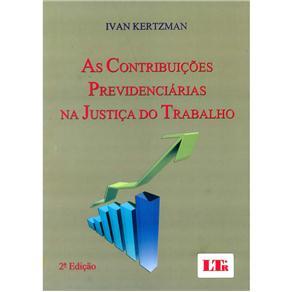 As Contribuições Previdenciárias na Justiça do Trabalho - Ivan Kertzman