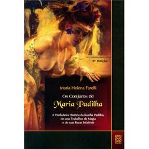 Conjuros de Maria Padilha: a Verdadeira História da Rainha Padilha, de Seus Trabalhos de Magia e de Suas Rezas Infalíveis