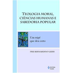 Teologia Moral, Ciências Humanas e Sabedoria Popular: um Tripé Que Deu Certo
