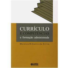 Currículo e Competências: a Formação Administrada - Monica Ribeiro da Silva