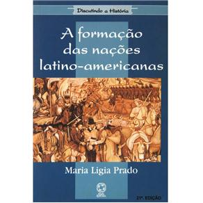 Discutindo a História - a Formação das Nações Latino-americanas - Maria Lígia Prado
