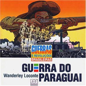 Guerras e Revoluções Brasileiras - Guerra do Paraguai