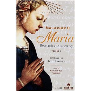 Novas Mensagens de Maria: Revelações de Esperança - Volume 1