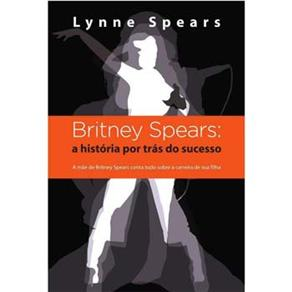 Britney Spears: a História por Trás do Sucesso