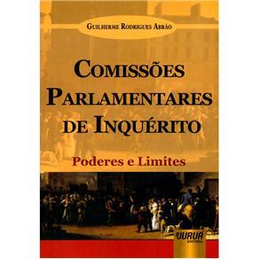 Comissões Parlamentares de Inquérito: Poderes e Limites - Guilherme Rodrigues Abrão