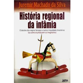 História Regional da Infâmia: o Destino dos Negros Farrapos e Outras Iniquidades Brasileiras (ou Como Se Produzem os Imaginários)