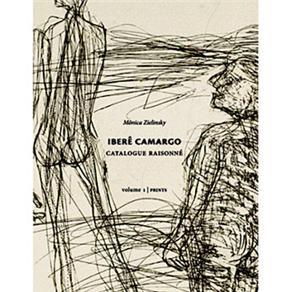 Iberê Camargo: Catalogue Raisonné - Volume 01 (prints) - Mônica Zielinsky