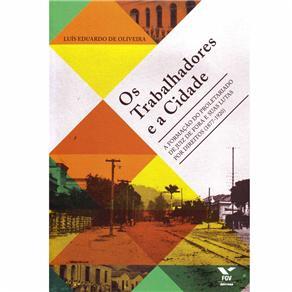 Os Trabalhadores e a Cidade: a Formação do Proletariado de Juiz de Fora e Suas Lutas por Direitos (1877-1920)