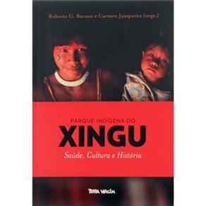 Parque Indígena do Xingu: Saúde, Cultura e História