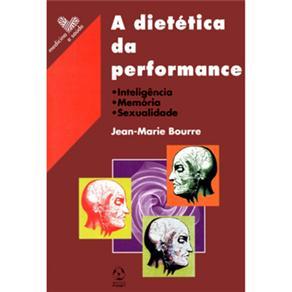 A Dietética da Performance: Inteligência, Memória, Sexualidade - Jean-marie Bourre