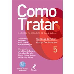 Como Tratar Cardiologia da Mulher e Cirurgia Cardiovascular - Volume 5
