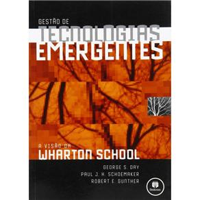 Gestao de Tecnologias Emergentes - a Visao da Wharton School