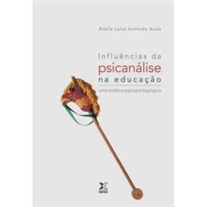 Influências da Psicanálise na Educação: uma Prática Psicopedagogica - Árbila Luiza Armindo Assis