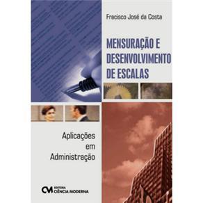 Mensuracao e Desenvolvimento de Escalas - Aplicacoes em Administracao