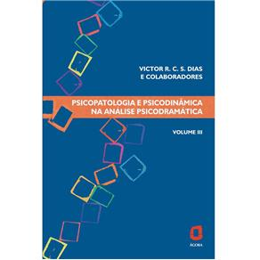 Psicopatologia e Psicodinâmica na Análise Psicodramática - Vol. 3
