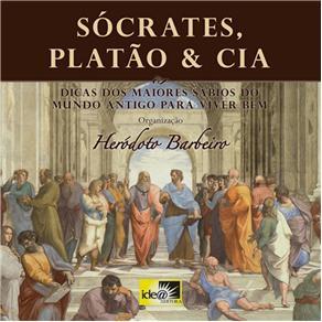 Sócrates, Platão & Cia: Dicas dos Maiores Sábios do Mundo Antigo para Viver Bem