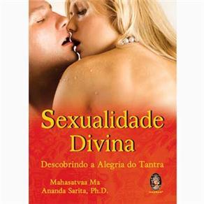 Sexualidade Divina: Descobrindo a Alegria do Tantra - Mahasatvaa Ma Ananda Sarita