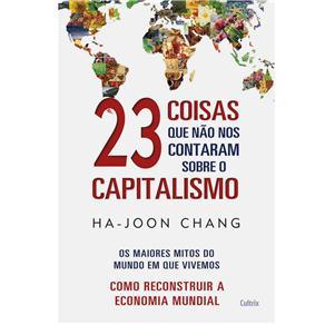 23 Coisas Que Não nos Contaram Sobre o Capitalismo - Ha-joon Chang